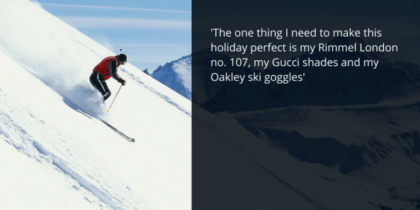 'The one thing I need to make this holiday perfect is my Rimmel London no. 107, my Gucci shades and my Oakley ski goggles'